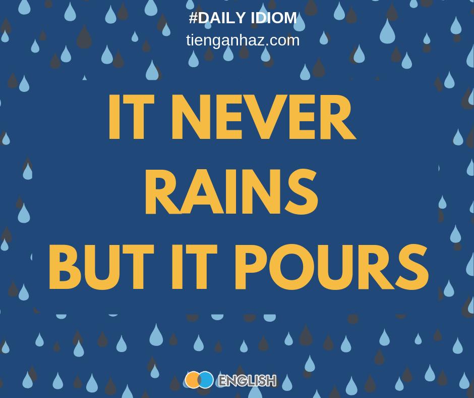 It never rains but it pours the most common English idioms tienganhaz.com