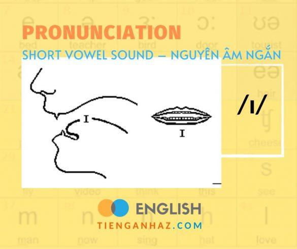 Pronunciation | Short vowel - Nguyên âm ngắn /ɪ/